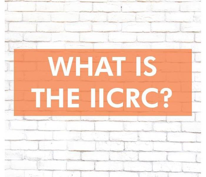 Why SERVPRO What to Know About the IICRC